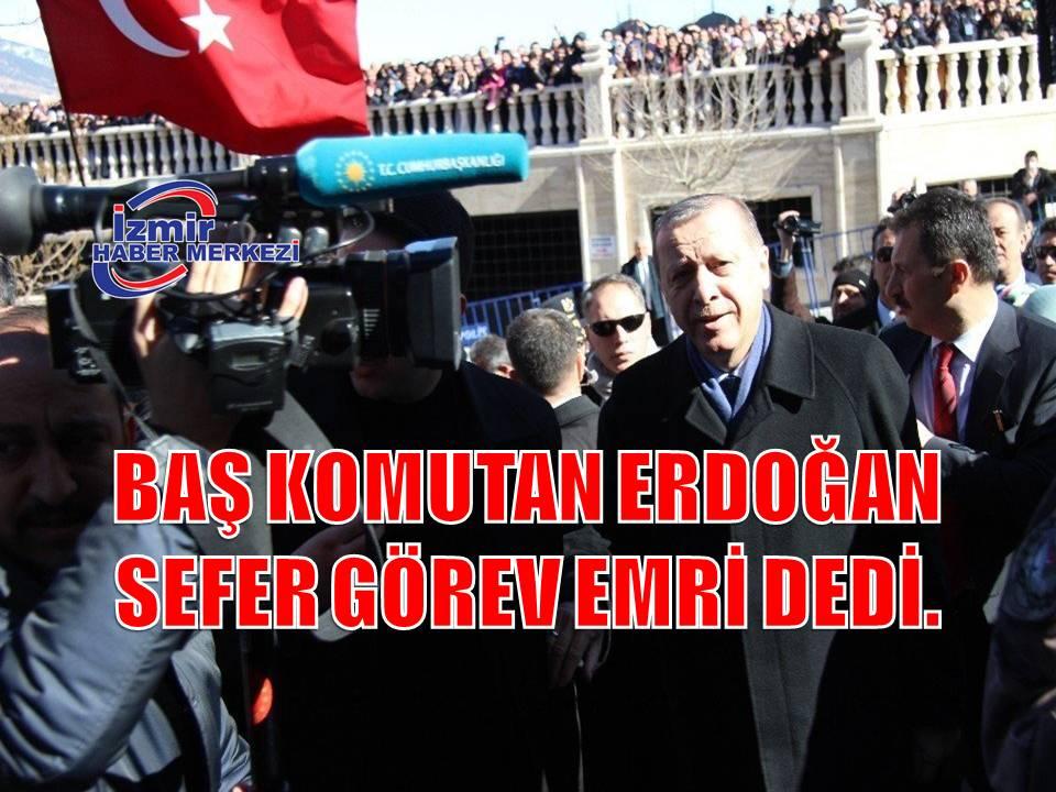 Baş Komutan Erdoğan'dan Sefer Görev emri vurgusu
