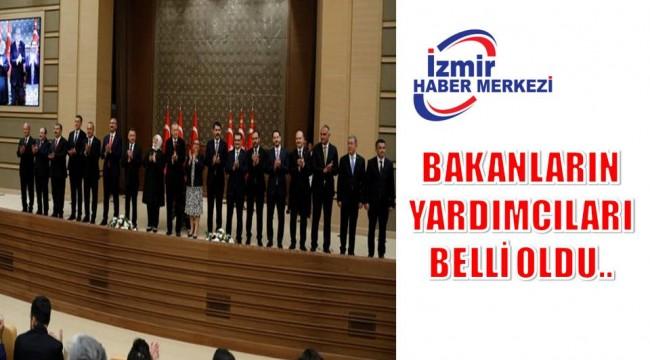 BAKANLARIN YARDIMCILARI BELLİ OLDU!