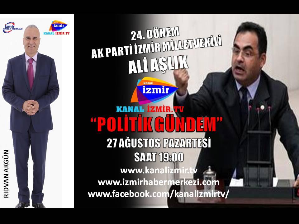 24.DÖNEM AK PARTİ İZMİR MİLLETVEKİLİ ALİ AŞLIK KANAL İZMİR TV POLİTİK GÜNDEM'DE...