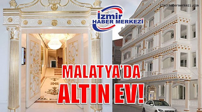 MALATYA'DA ALTIN EV!.