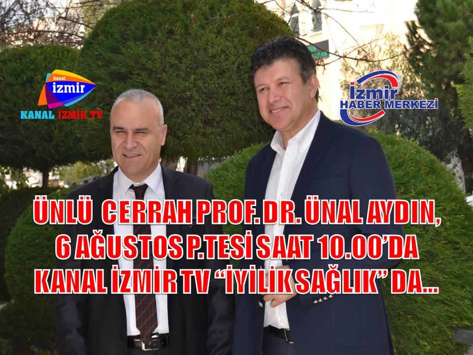 ÜNLÜ CERRAH PROF.DR. ÜNAL AYDIN, 6 AĞUSTOS SAAT 10:00'DA KANAL İZMİR TV'DE...
