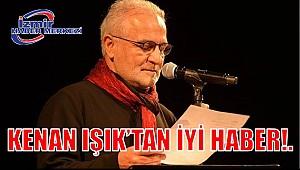 KENAN IŞIK'TAN İYİ HABER..