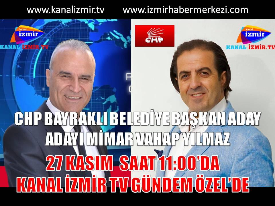 CHP Bayraklı Belediye Başkan Aday Adayı Mimar Vahap Yılmaz, Kanal İzmir TV Gündem Özelde