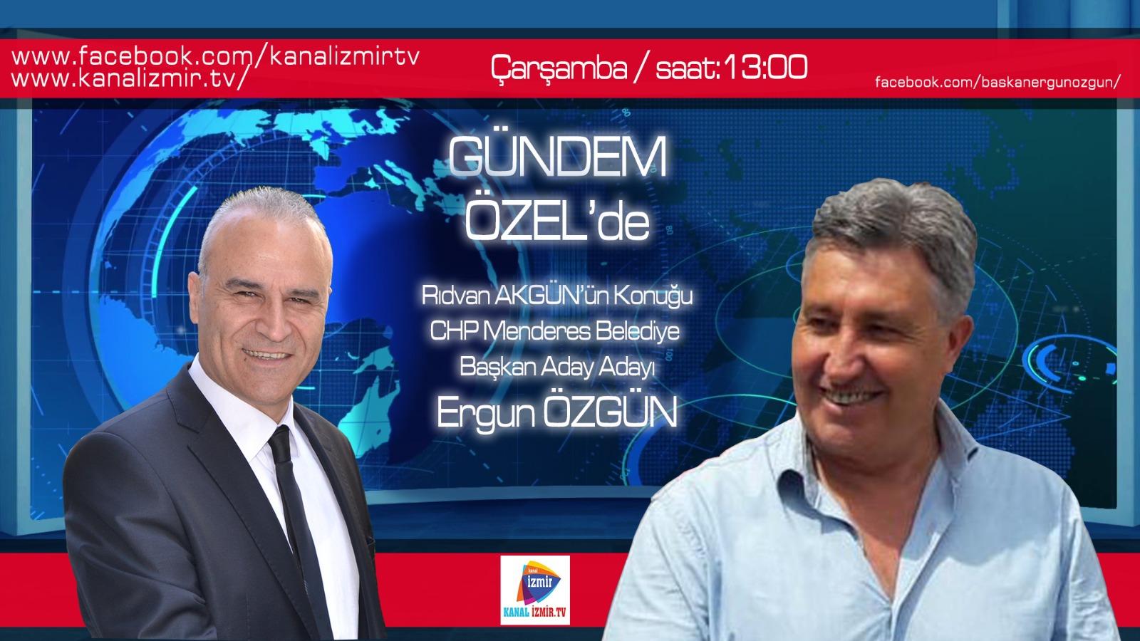 MENDERES CHP BELEDİYE BAŞKAN ADAY ADAYI ERGUN ÖZGÜN KANAL İZMİR TV GÜNDEM ÖZEL'DE...