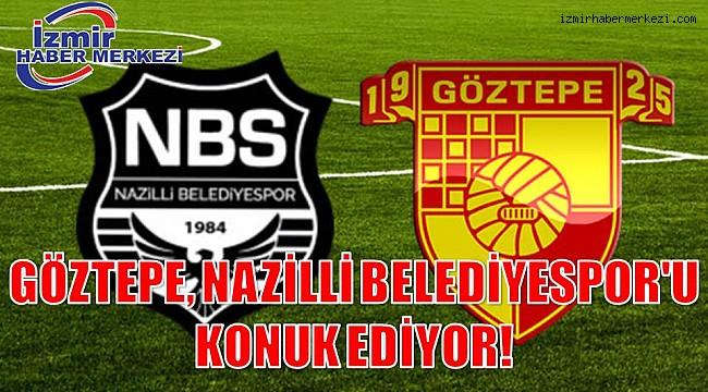 GÖZTEPE, NAZİLLİ BELEDİYESPOR'U KONUK EDİYOR!