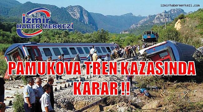 PAMUKOVA TREN KAZASINDA KARAR !!