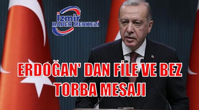 ERDOĞAN' DAN FİLE VE BEZ TORBA MESAJI