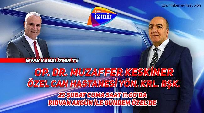 CAN HASTANELERİ YÖN. KRL BAŞKANI OP. DR. MUZAFFER KESKİNER KANAL İZMİR TV'DE...