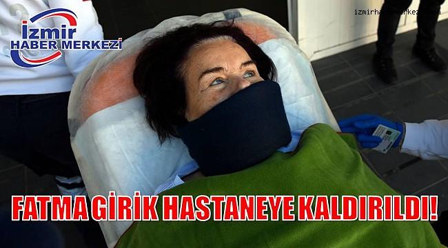 FATMA GİRİK HASTANEYE KALDIRILDI!
