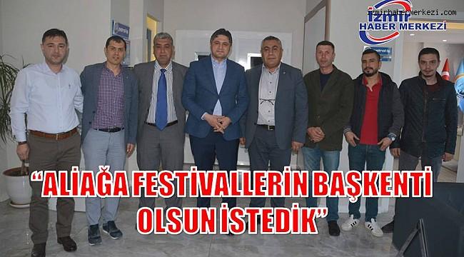 """""""ALİAĞA FESTİVALLERİN BAŞKENTİ OLSUN İSTEDİK"""""""