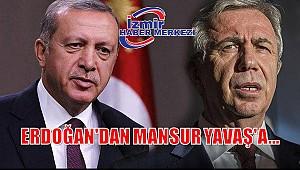 ERDOĞAN'DAN MANSUR YAVAŞ'A...