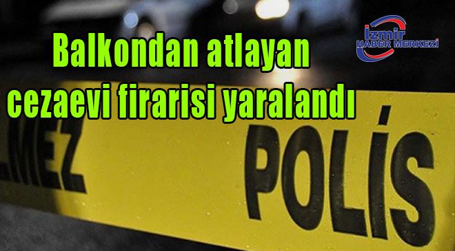 Polisten kaçarken balkondan atlayan cezaevi firarisi yaralandı