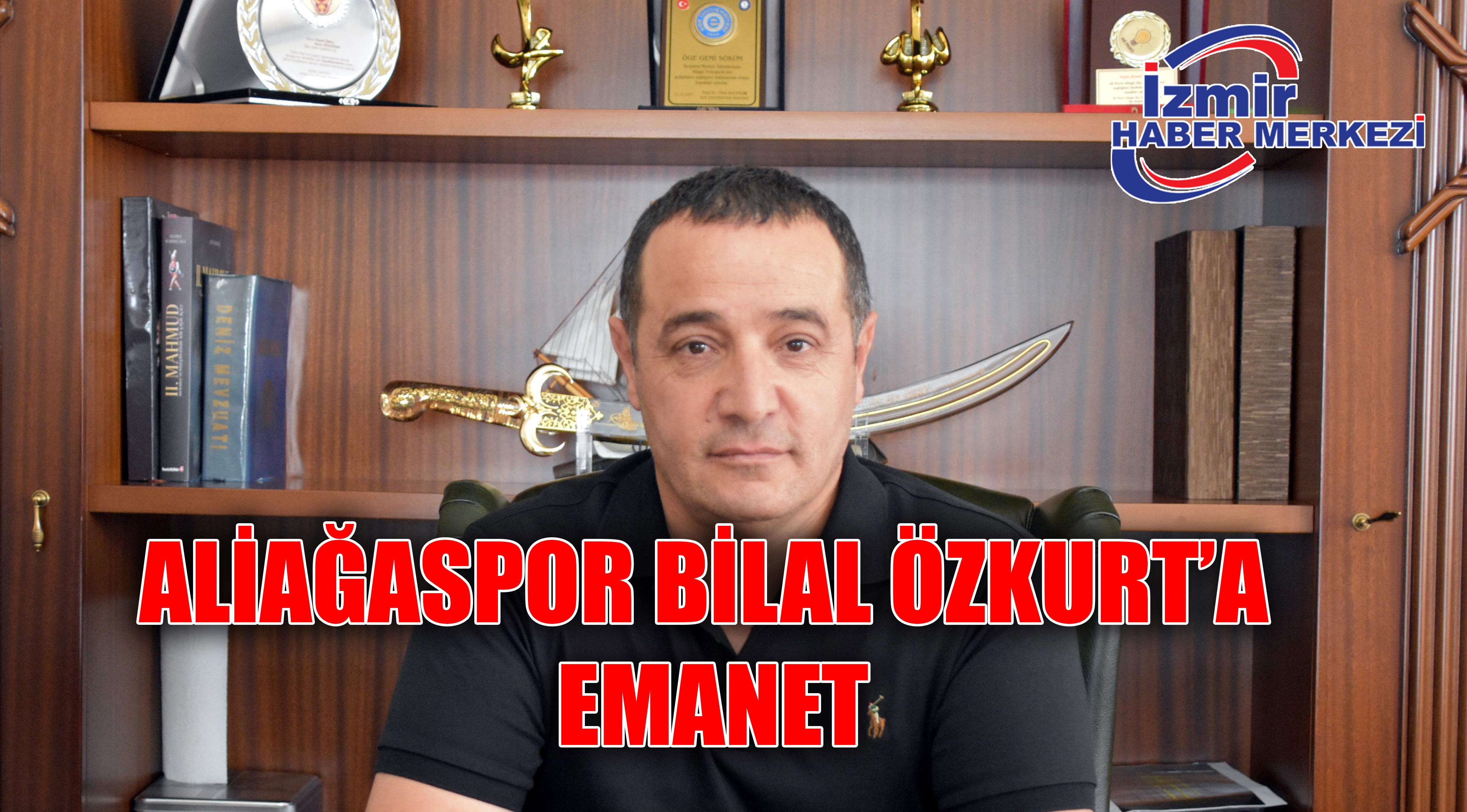 ALİAĞASPOR BİLAL ÖZKURT'A EMANET
