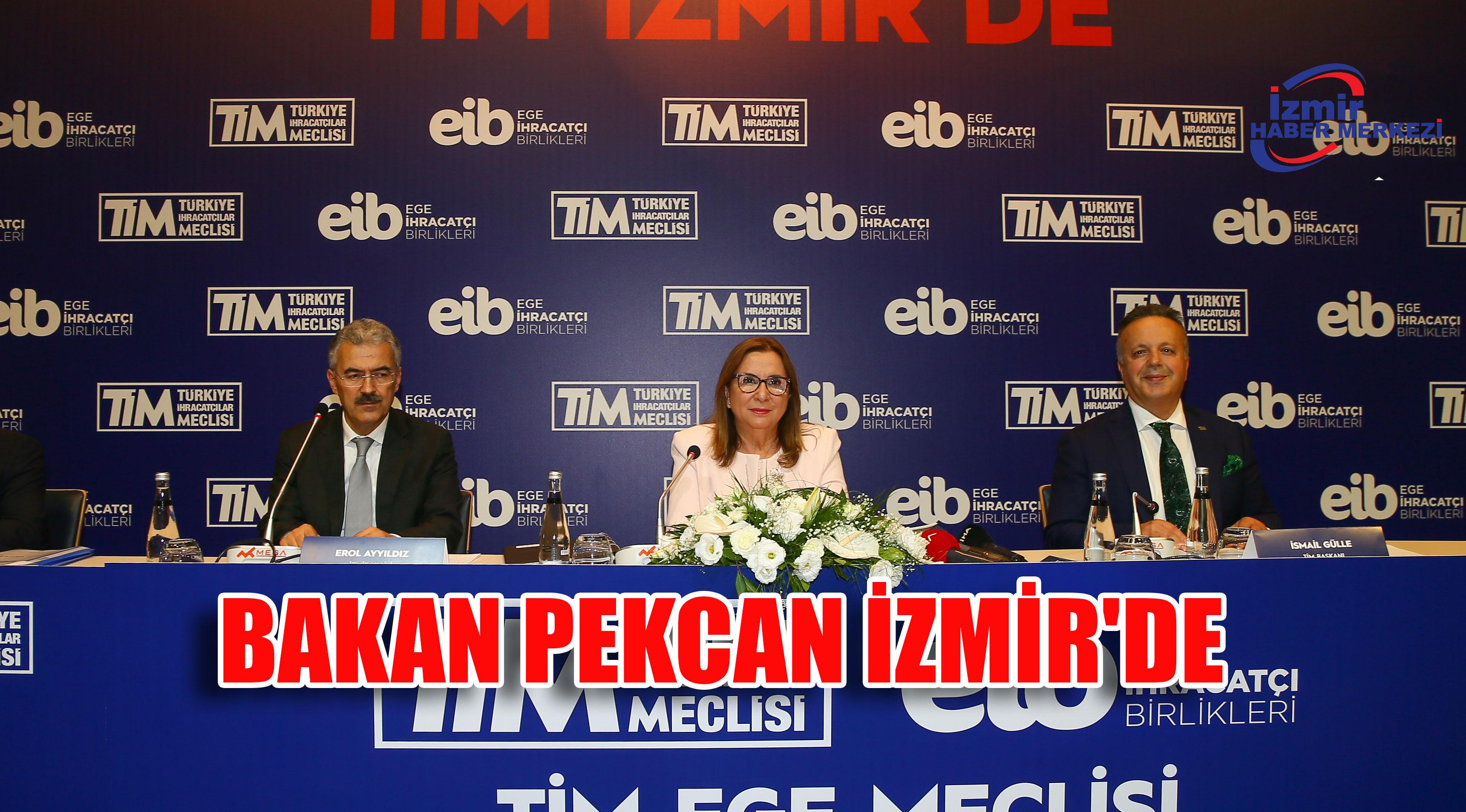 TİCARET BAKANI PEKCAN İZMİR'DE