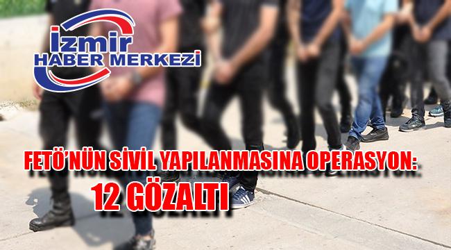 FETÖ'nün sivil yapılanmasına operasyon: 12 gözaltı