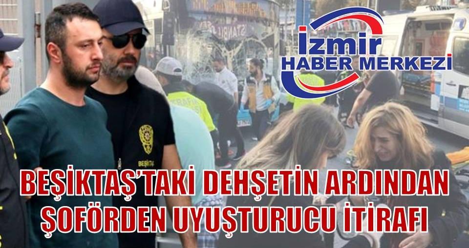 Beşiktaş'ta dehşet saçan özel halk otobüsü şoförünün ifadesi şoke etti: Olaydan bir gece önce uyuşturucu kullandım