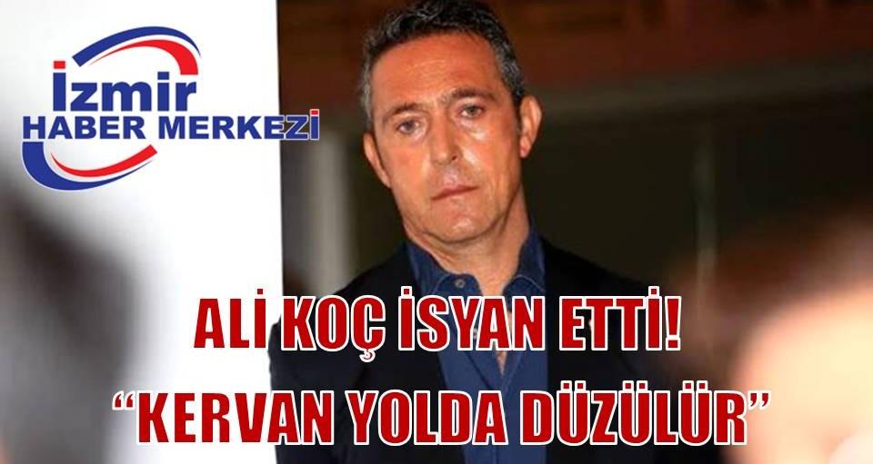 Ali Koç isyan etti!