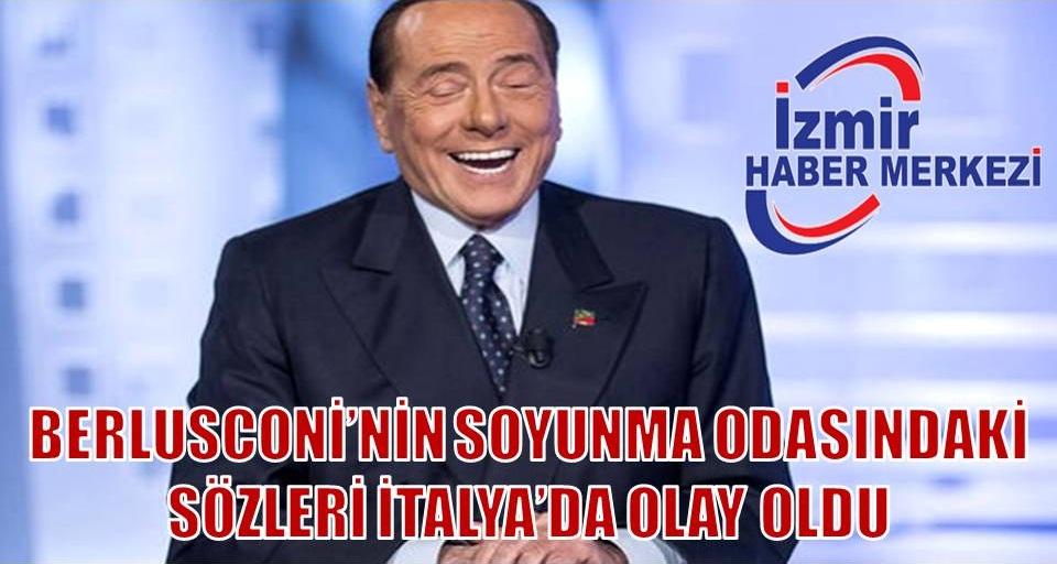 Berlusconi'nin soyunma odasındaki sözleri İtalya'da olay oldu