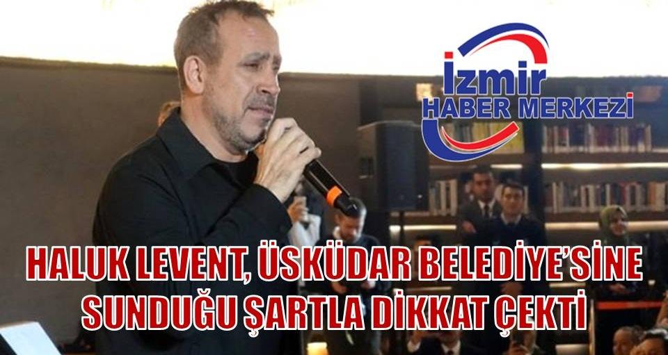 Haluk Levent, Üsküdar'da konser vermek için medikal cihaz şartı koydu