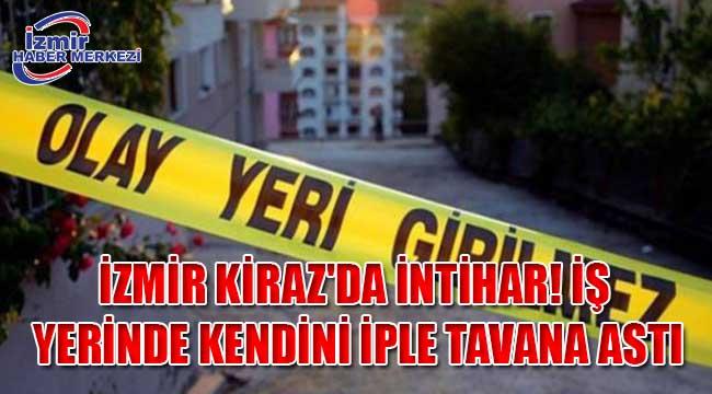 İzmir Kiraz'da intihar! İş yerinde kendini iple tavana astı